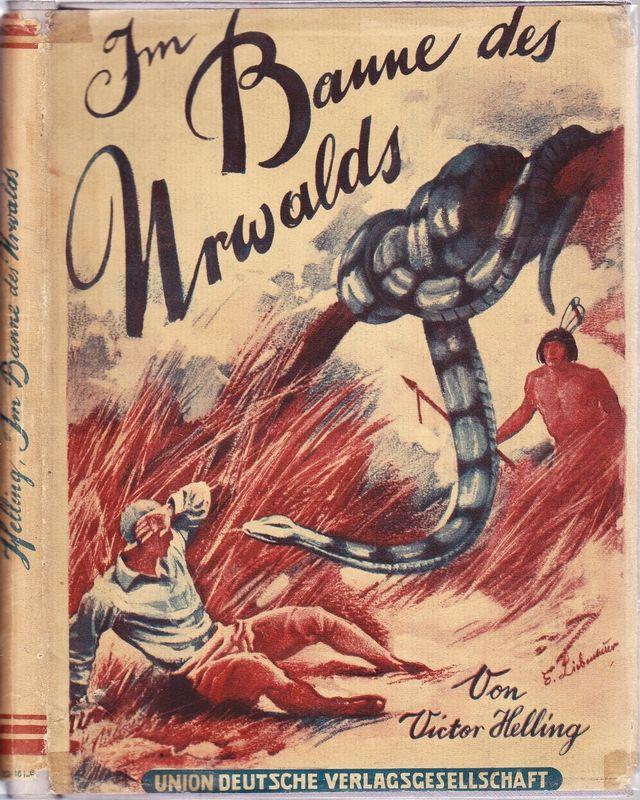 Im Banne des Urwalds. Zwei abenteuerliche Erzählungen. Mit einem farbigen Titelbild, einem mehrfarbigen Umschlag und drei Textzeichnungen von Ernst Liebenauer.
