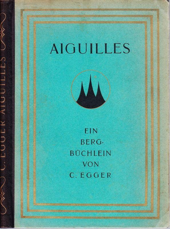 Aiguilles. Ein Bergbüchlein.