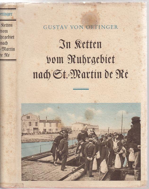OETINGER, Gustav von In Ketten vom Ruhrgebiet nach St.-Martin de Ré. Anklage e. Ruhrgefangenen.