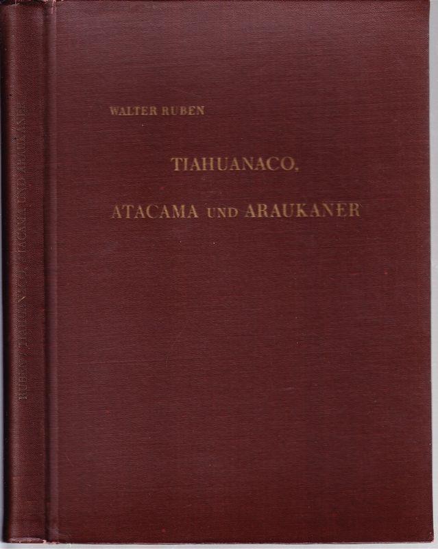 RUBEN, Walter Tiahuanaco, Atacama und Araukaner. Drei vorinkaische Kulturen.