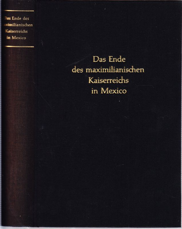 KÜHN, Joachim (Hrsg.) Das Ende des maximilianischen Kaiserreiches in Mexico. Berichte des königlich preußischen Ministerresidenten Anton von Magnus an Bismarck, 1866-1867.