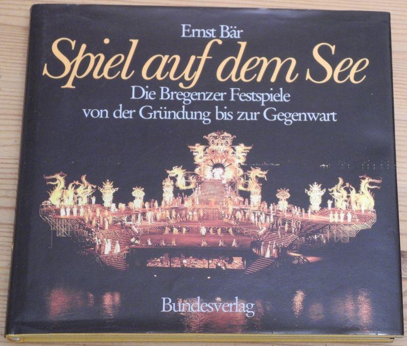 Spiel auf dem See. Die Bregenzer Festspiele von der Gründung bis zur Gegenwart.