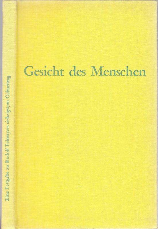 FELMAYER, Rudolf - RICHTER, Franz (Hrsg.) Gesicht des Menschen. Eine Festgabe zu Rudolf Felmayers siebzigstem Geburtstag. Hrsg. v. F.Richter.