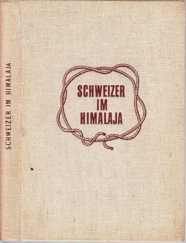 SCHWEIZER im Himalaja. Hrsg. von der Schweizerischen Stiftung für ausseralpine Forschungen. Mit einem Geleitwort v. R.Schöpfer.