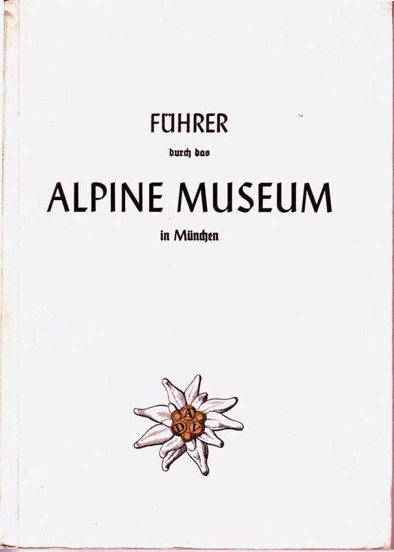 FÜHRER durch das ALPINE MUSEUM in München. Im Auftrage d. Dt. Alpenvereins und des Vereins d. Freunde des Alpinen Museums bearb. v. Hermann Bühler.