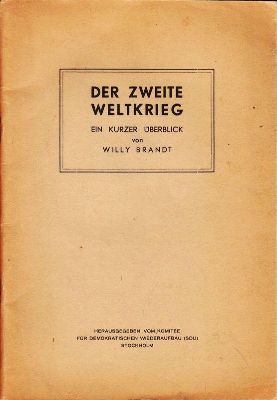 Der Zweite Weltkrieg. ein kurzer Überblick. Hrsg. v. Komitee für demokratischen Wiederaufbau (SDU).