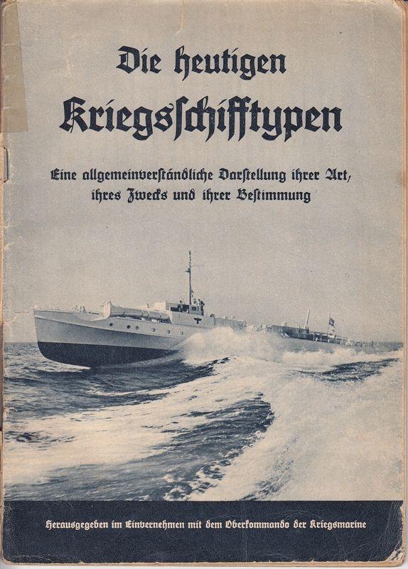 Die heutigen KRIEGSSCHIFFTYPEN. Eine allgemeinverst. Darst. i. Art., i. Zwecks u.i. Bestimmung. Hrsg. im Einvernehmen mit dem Oberkommando der Kriegsmarine.
