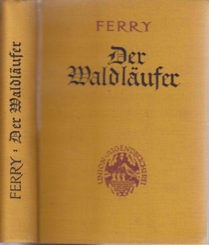 Der Waldläufer. Bearb. v. E.Trautmann. Neu durchgesehen v. Karl Hobrecker. Mit neun Bildern v. Hans Anton Aschenborn.