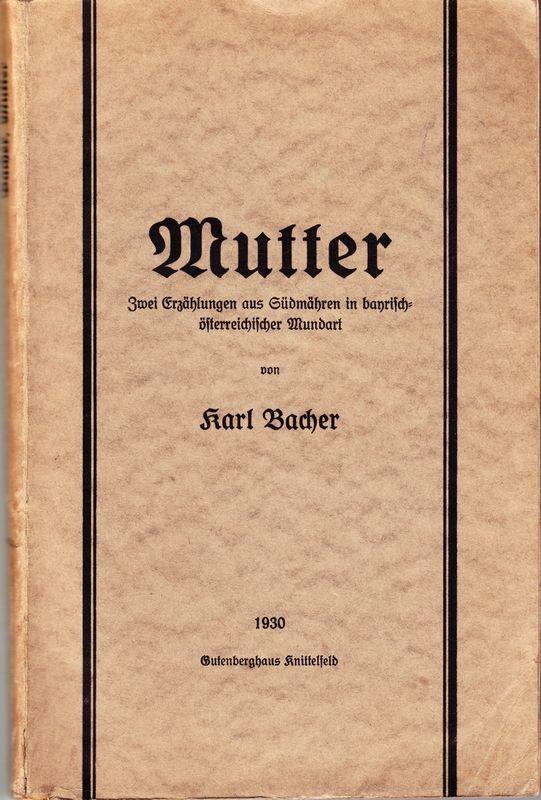 Mutter. Zwei Erzählungen aus Südmähren in bayrisch-österrreichischer Mundart.