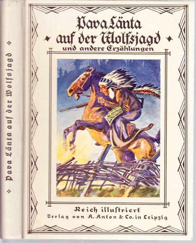 PAVA LÄNTA auf der Wolfsjagd und anderes. Erzählungen für die Jugend. Mit sieben bunten Bildern und schwarzen Textillustrationen.