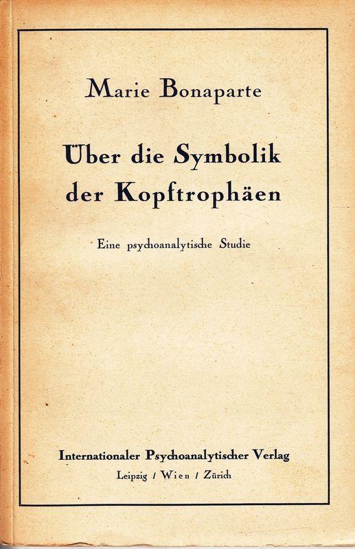 Über die Symbolik der Kopftrophäen. Eine psychoanalytische Studie. (Vortrag in der Wiener Psychoanalytischen Vereinigung am 30.Nov.1927).