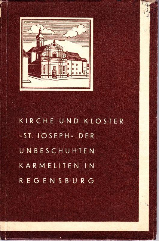 """Kirche und Kloster """"St.Joseph"""" der Unbeschuhten Karmeliten in Regensburg. Eine geschichtl. Studie."""
