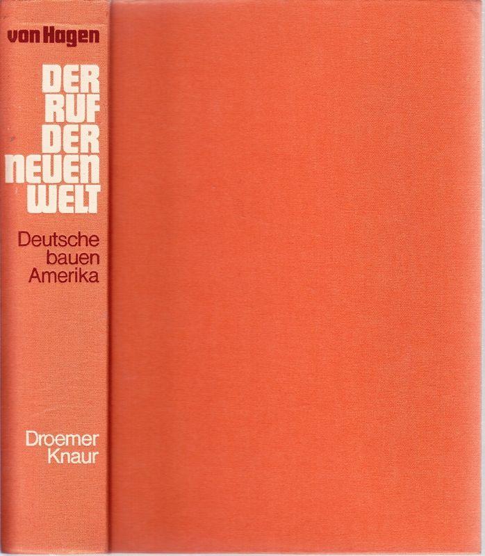 HAGEN, Victor W. von Der Ruf der neuen Welt. Deutsche bauen Amerika.