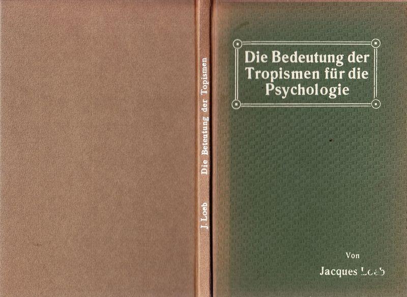 Die Bedeutung der Tropismen für die Psychologie. Vortrag geh. a.d. VI.Internat. Psychologen-Kongreß zu Genf 1909.