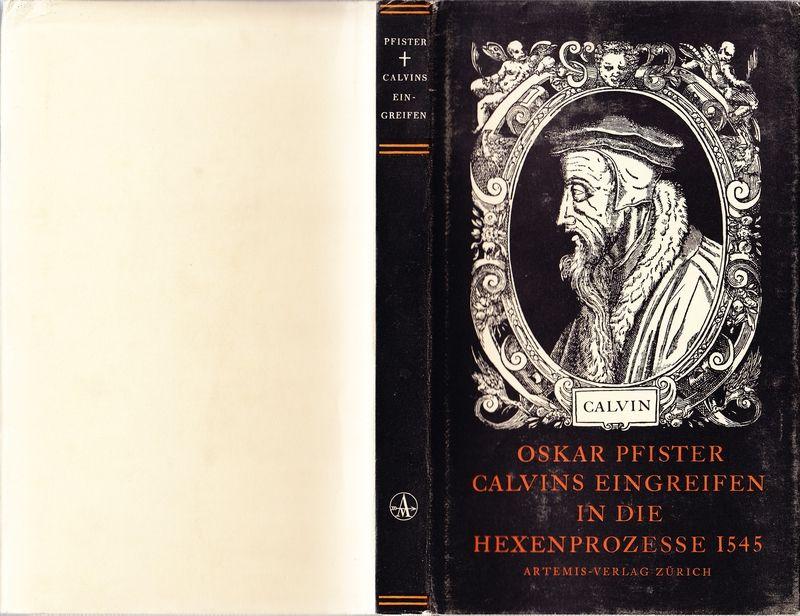 Calvins Eingreifen in die Hexer- & Hexenprozesse von Peney 1545 nach seiner Bedeutung für Geschichte & Gegenwart. Ein krit. Beitrag zur Charakteristik Calvins & zur gegenwärt. Calvin-Renaissance.