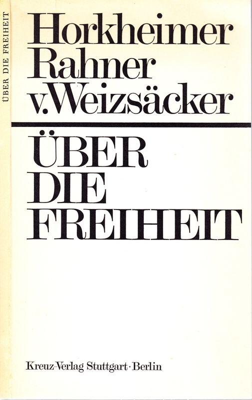 ÜBER die Freiheit. Max HORKHEIMER: Bedrohungen der Freiheit. Karl RAHNER: Ursprünge der Freiheit. Carl Friedrich von WEIZSÄCKER: Zumutungen der Freiheit.