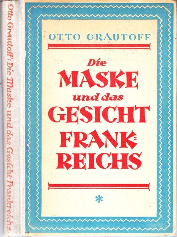 GRAUTOFF, Otto Die Maske und das Gesicht Frankreichs in Denken, Kunst und Dichtung.