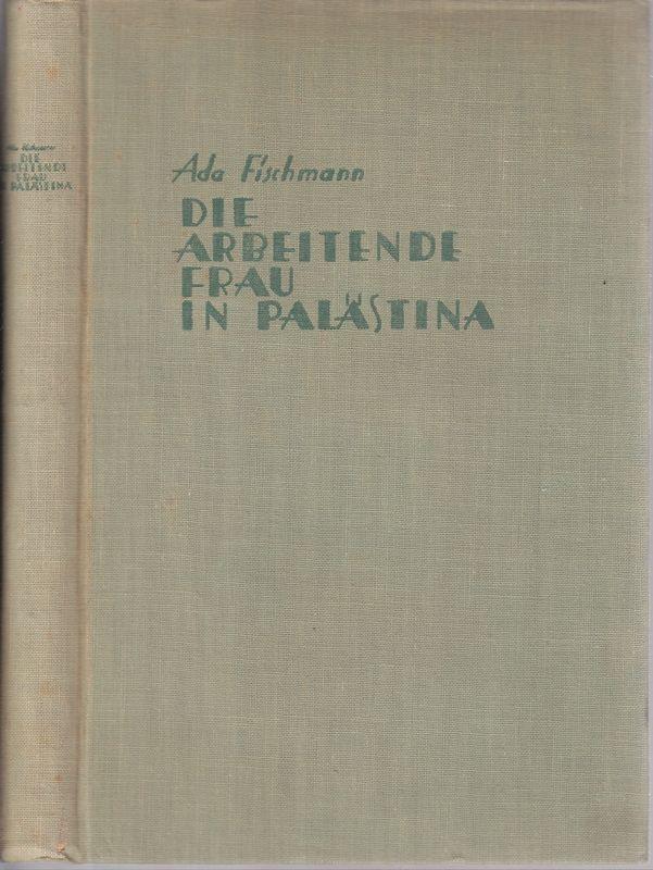 Die arbeitende Frau in Palästina. Geschichte der Arbeiterinnenbewegung in Palästina 1904-1930. Hrsg. durch die MOAZATH HAPOALOTH (Arbeiterinnenrat der Allgemeinen Jüdischen Arbeiterorganisation in Palästina) im Auftrage der Women
