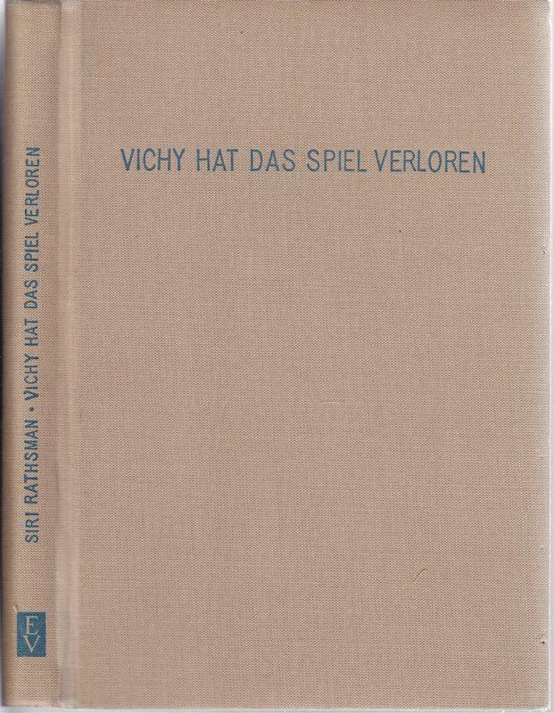 RATHSMAN, Siri Vichy hat das Spiel verloren. Schilderungen aus dem geschlagenen Frankreich.
