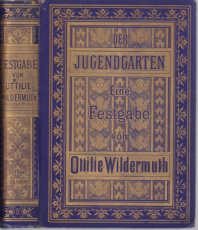 Der JUGENDGARTEN. Eine Festgabe für die Jugend (Knaben und Mädchen). Gegründet von O.Wildermuth. Mit 8 farbigen und 12 Tondruckbildern.