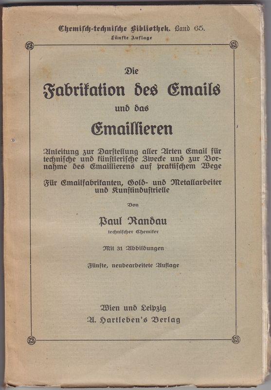 Die Fabrikation des Emails und Das Emaillieren. Anleit. zur Darst. aller Arten Email für techn. u. künstler. Zwecke u.z. Vornahme des Emaillierens auf prakt. Wege. Für Emailfabrikanten, Gold- u. Metallarbeiter u. Kunstindustrielle.