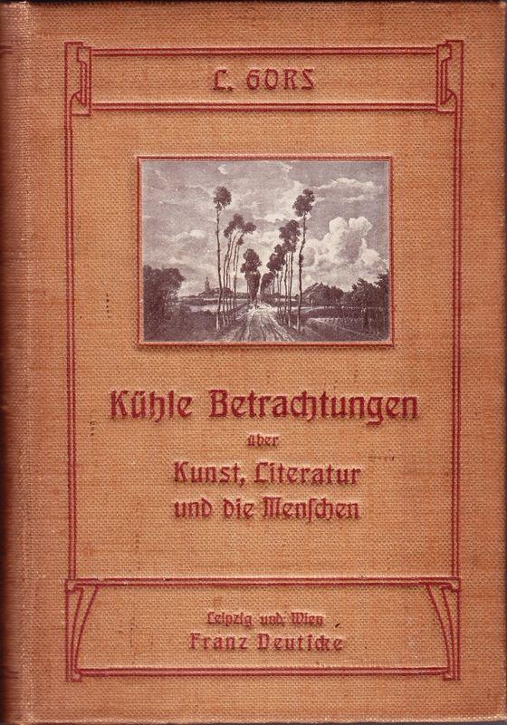GORS, L. Kühle Betrachtungen über Kunst, Literatur und die Menschen.