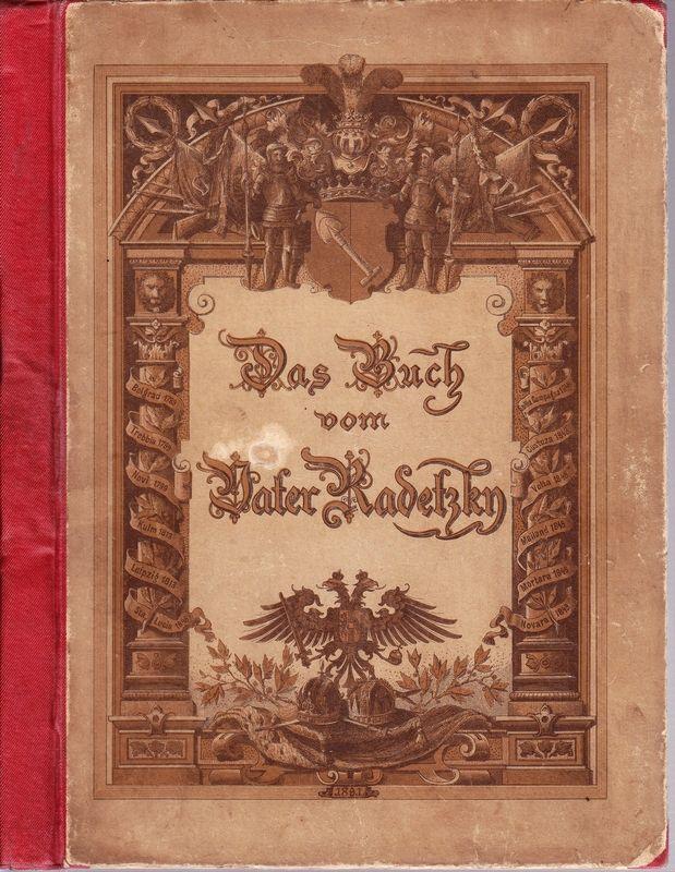 Das Buch vom Vater Radetzky. Ein Lebensbild im Rahmen der Geschichte seiner Zeit.