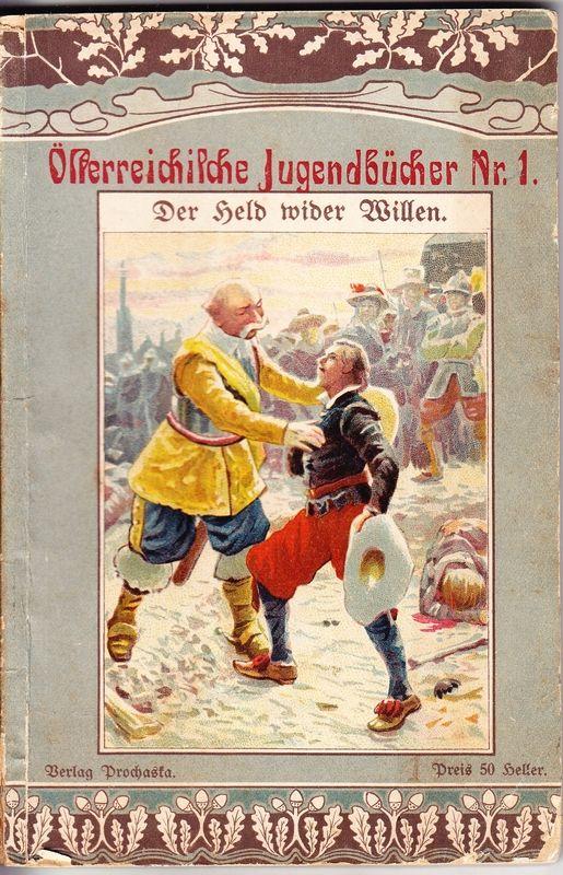 """Der Held wider Willen. Erzählung aus dem Jahre 1645. Aus dem Bande der Kollektion Prochaska: """"Aus der Kaiserstadt""""."""
