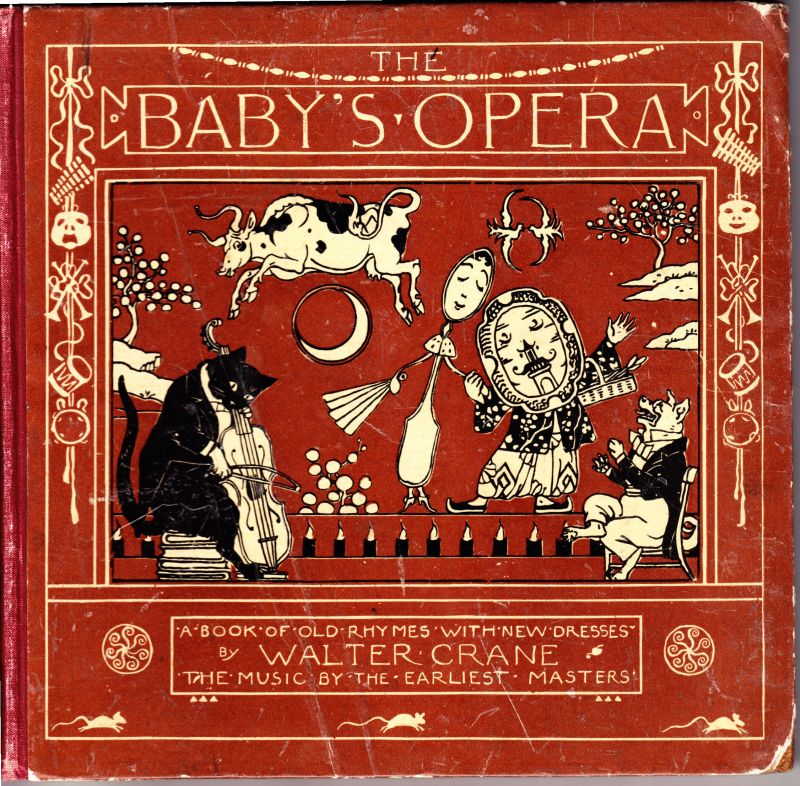 CRANE, Walter The Baby's Opera. A book of old rhymes with new dresses. The music by the earliest masters. Engraved & printed in colours by Edmund Evans.