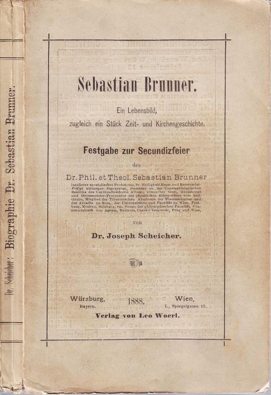 Sebastian Brunner. Ein Lebensbild, zugleich ein Stück Zeit- und Kirchengeschichte. Festgabe zur Secundizfeier.