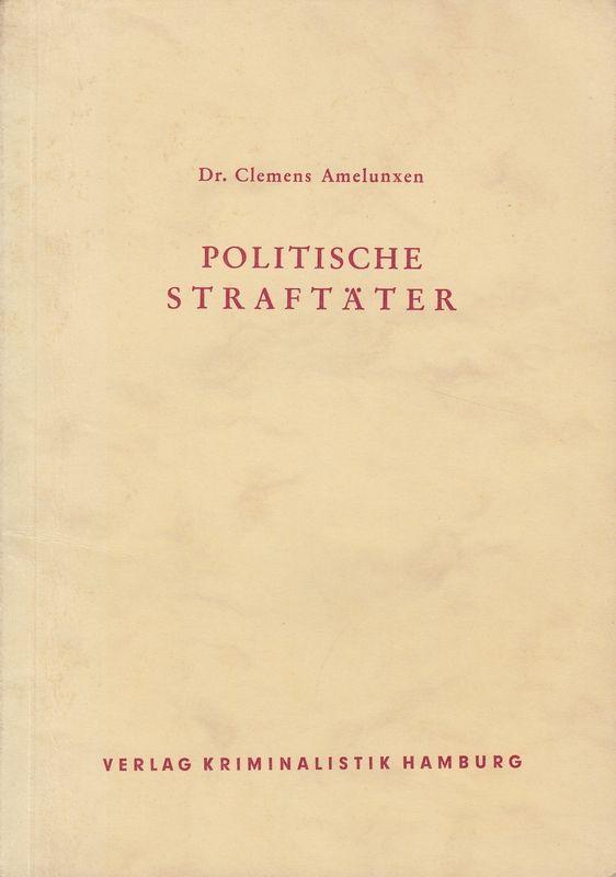 Politische Straftäter. Ein Beitrag zur Kriminologie der Staatsgefährdung.