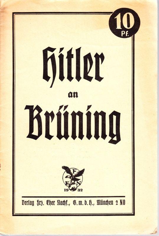 OFFENER BRIEF Adolf Hitlers an den Reichskanzler (Umschlagtitel: Hitler an Brüning.).
