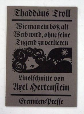 Wie man ein böss alt Weib wird, ohne seine tugend zu verlieren. Linolschnitte von Axel Hertenstein. - Troll, Thaddäus - Axel Hertenstein (Ill.)