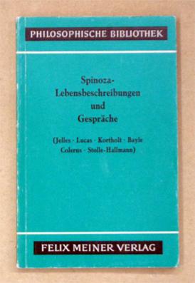 Spinoza - Lebensbeschreibungen und Gespräche. (Jelles - Lucas - Kortholt - Bayle - Colerus - Stolle-Hallman). - Spinoza, Baruch de; Carl Gebhardt (Übers.; Anm. etc.)