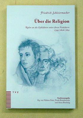 Über die Religion. Reden an die Gebildeten unter ihren Verächtern 1799 / 1806 / 1821. Studienausgabe. - Schleiermacher, Friedrich - Niklaus Peter u. a. (Hg.)