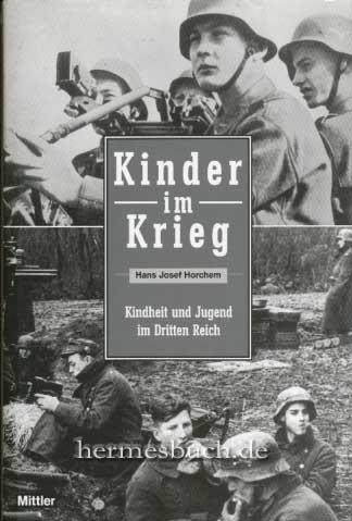 Kinder im Krieg. Kindheit und Jugend im Dritten Reich. 1. Aufl. - Horchem, Hans Josef
