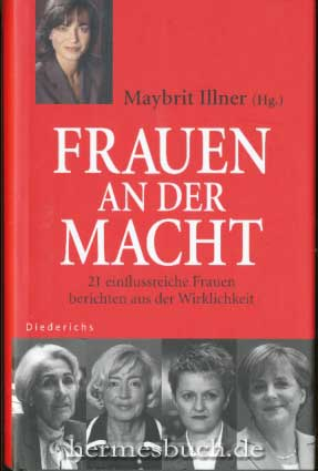 Frauen an der Macht. 21 einflussreiche Frauen berichten aus der Wirklichkeit. - Illner, Maybrit [Hrsg.]