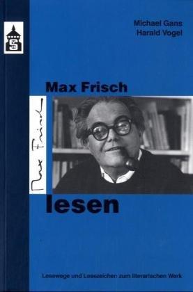 Max Frisch lesen. Lesewege - Lesezeichen zum literarischen Werk. - Gans, Michael, Harald Vogel und Max Frisch