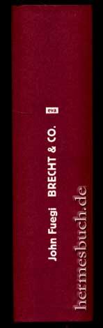 Brecht & Co. Biographie. - Fuegi, John und Sebastian [Bearb.] Wohlfeil