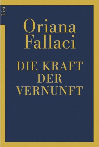 Die Kraft der Vernunft.  Ungekürzte Ausg., 1. Aufl. - Fallaci, Oriana (Verfasser)