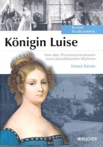 Königin Luise. Von der Provinzprinzessin zum preußischen Mythos. - Bahra, Hanne (Verfasser)