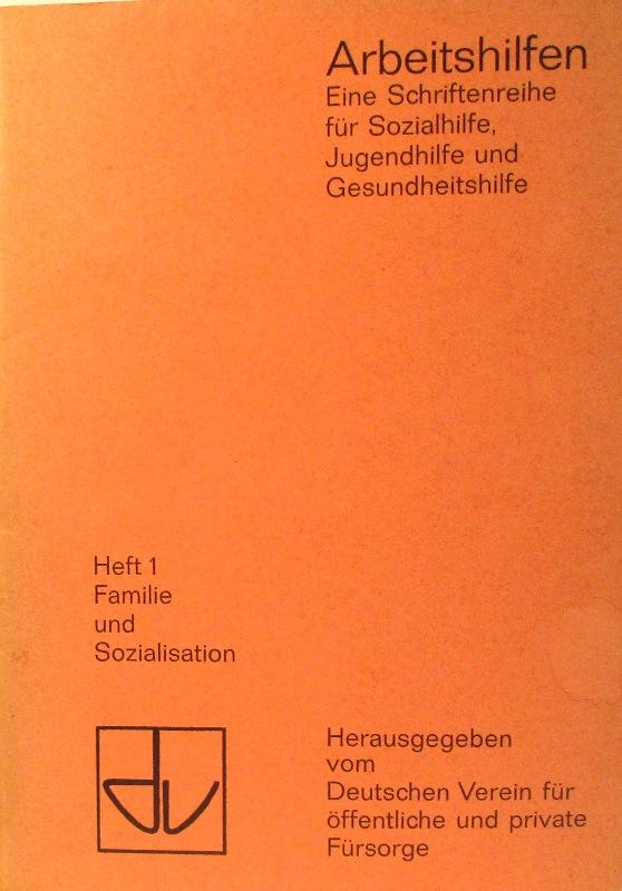 Familie und Sozialisation. Arbeitshilfen.   (Eine Schriftenreihe für Sozialhilfe, Jugendhilfe und Gesundheitshilfe, Heft 1).