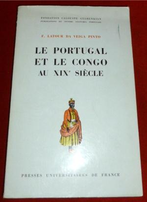 Le Portugal et Le Congo Au XIXe Siècle. Etude d Histoire Des Relations Internationales.