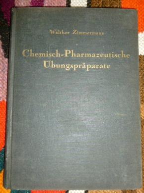 Chemisch-pharmazeutische Übungspräparate Der Apothekerpraktikanten. Anleitung Zur Darstellung Von 102 Chemisch-Pharmazeutischen Präparaten