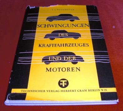 Schwingungen Des Kraftfahrzeuges Und Der Motoren. Mit 195 Textabbildungen.
