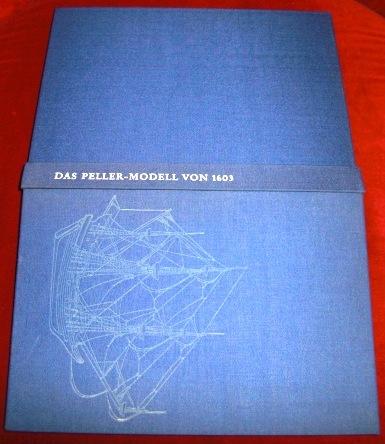 Das Peller-Modell Von 1603. Geschichte, Beschreibung Und Ausmaß Des Modells Mit Rekonstruktion Der Takelage