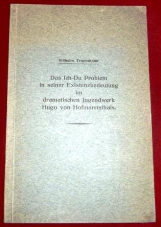 Wilhelm Trappmann. Das Ich-Du Problem in Seiner Existenzbedeutung Im Dramatischen Jugendwerk Hugo Von Hofmannsthals.