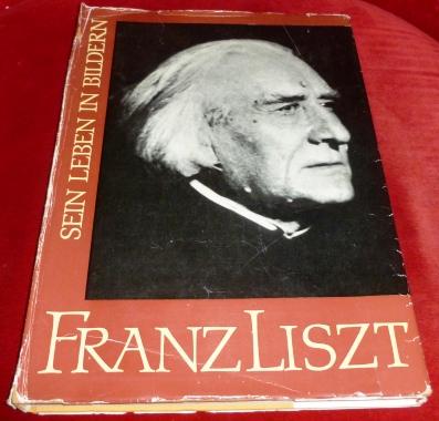 Franz Liszt. Sein Leben in Bildern.