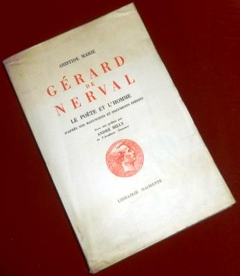 Gérard De Nerval. Le Poète et L`Homme D`après des Manuscrits et  Documents Inédits. Avec Une Préface Par André Billy.