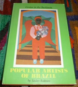 Selden Rodman Genius in the Backlands. Popular Artists of Brazil